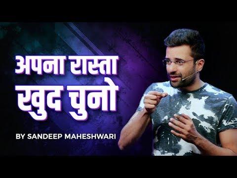 (Apna Rasta Khud Chuno - By Sandeep Maheshwari - Duration: 11 minutes.)
