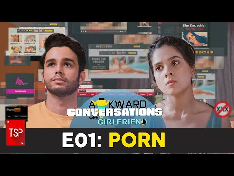 Awkward Conversations With Girlfriend | E01: Porn | TSP Originals