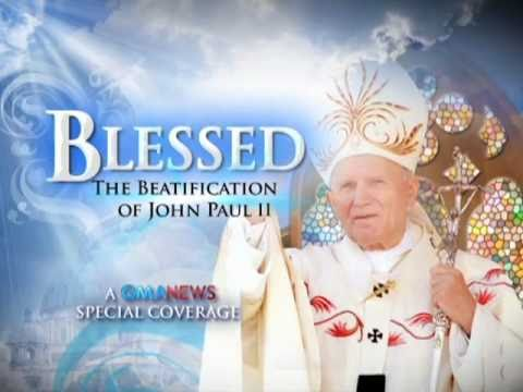 Blessed: The Beatification of John Paul II A GMA News Special Coverage