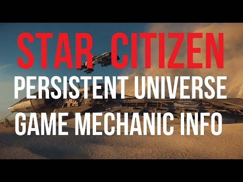 Star Citizen | Persistent Universe & Game Mechanics Info