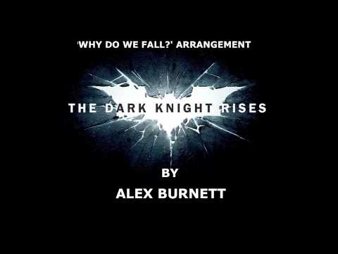 alex burnett - So here we are as promised, my full arrangement/recreation of 'Why Do We Fall?' from The Dark Knight Rises soundtrack by the genius that is Zimmer. I am an e...