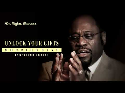 Unlock Your Gifts - Dr Myles Munroe keys to Success How To Secure your future using your abilities