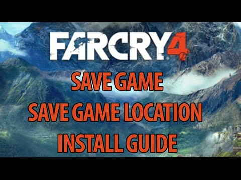FAR CRY 4 [SAVE GAME + SAVE GAME LOCATION] FEBURARY, 2015