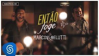 Marcos & Belutti - Então Foge