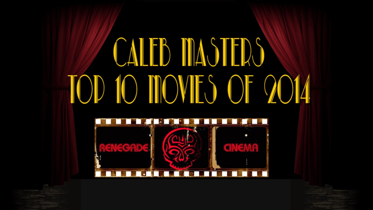 A Renegade Year End Review: Caleb's Top 10 Movies of 2014