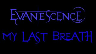 Lyrics to the song My Last Breath by the american rock band, Evanescence.From the Pre-Fallen Era Demos.***I DO NOT OWN ANYTHING***