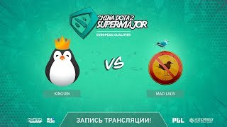 Kinguin vs Mad Lads, China Super Major EU Qual, game 2 [Mortalles]