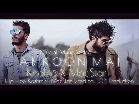 Hip Hop Kashmir | A B   K O O N   M A I | MacStar & Khalifa | Ab Koon Mai | Official Music Video