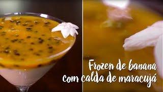 Experimente – Frozen de banana com calda de maracujá
