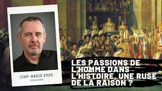 HEGEL - Les passions de l'homme dans l'histoire, une ruse de la raison ?, Jean-Marie FREY