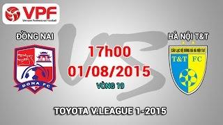 Đồng Nai vs Hà Nội T&T – V.League 2015   Full, công phượng, u23 việt nam, vleague