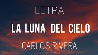 Carlos Rivera _ La Luna Del Cielo (LETRA)