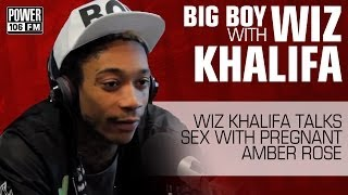 WIZ KHALIFA TALKS SEX WITH PREGNANT AMBER ROSE