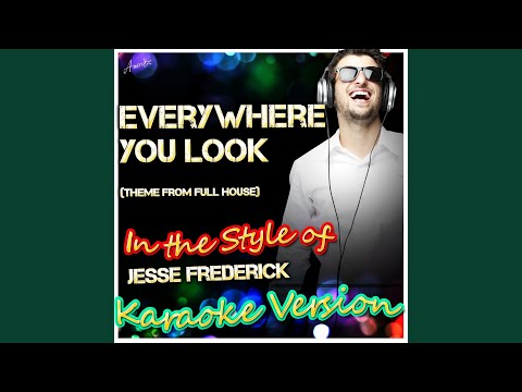 Everywhere You Look (In the Style of Wakefield, Theme from Full House) (Karaoke Version)