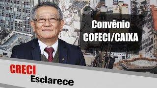 21 de julho de 2017Convênio COFECI/CAIXA - CRECI Esclarece 301Apresentação: Gilberto Yogui (Diretor CRECISP)