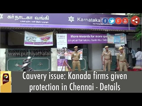 Cauvery-issue-Kanada-firms-given-protection-in-Chennai