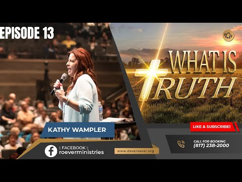 What is Truth - Episode 13, Kathy Wampler