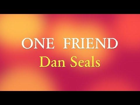 ONE FRIEND 💙💙💙 - DAN SEALS (LYRICS)