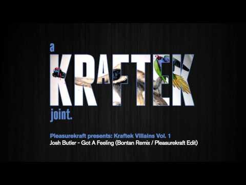 Josh Butler - Got A Feeling (Bontan Remix, Pleasurekraft Edit)[Kraftek]