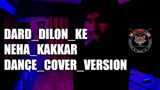 Dard Dilon Ke  Neha Kakkar  Dance Cover Version  AD Choreography Dancer - Dipesh Verma DOP - Farrhaan Aalam Editor...