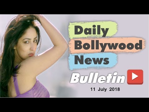 Latest Hindi Entertainment News From Bollywood | 11 July 2018