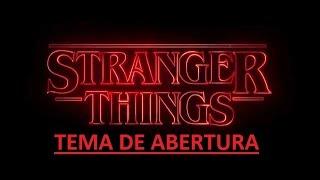 Stranger Things Trilha Sonora Tema de Abertura Completo