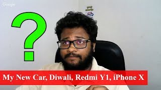 Hello!!! After A long Time | Why No Video? | My New Car, Diwali, Redmi Y1, Pc Laptop