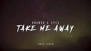 Video Brando's Eyes - Take Me Away [LYRIC VIDEO]