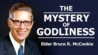 The Mystery of Godliness - Bruce R. McConkie
