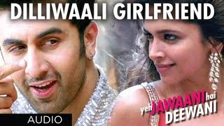 Dilliwaali Girlfriend - Full Song Audio - Yeh Jawaani Hai Deewani