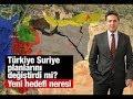 Türkiye Suriye planlarını değiştirdi mi? Yeni hedefi neresi? 21.06.2017