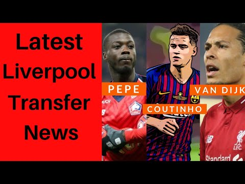 Latest Liverpool Transfer News - Nicolas Pepe, Van Dijk & Philippe Coutinho Update