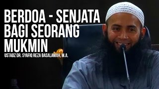 Video Berdoa - Senjata Bagi Seorang Mukmin - Ustaz Dr. Syafiq Reza Basalamah, M.A. ᴴᴰ MP3, 3GP, MP4, WEBM, AVI, FLV Desember 2018