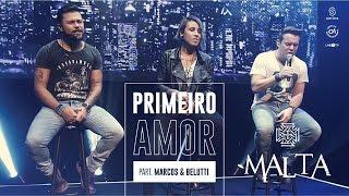 Malta - Primeiro Amor Part. Marcos & Belutti (Álbum Indestrutível) [Clipe Oficial] (Thor Moraes / Adriano Daga / Diego Lopes...