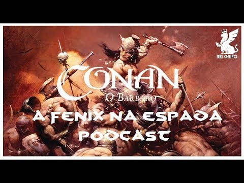 Podcast do Rei Grifo: Conan  - A Fênix na Espada