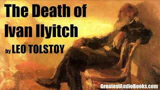THE DEATH OF IVAN ILYITCH by Leo Tolstoy - FULL AudioBook
