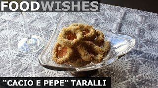 Cacio e Pepe Taralli (Cheese & Pepper Pretzels) - Food Wishes by Food Wishes