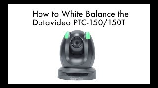 Learn How to Set the White Balance Datavideo PTC-150 and PTC-150T