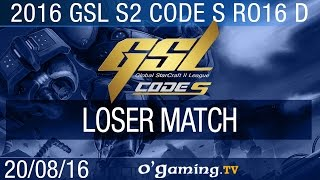Loser match - 2016 GSL S2 Code S - Groupe D Ro16
