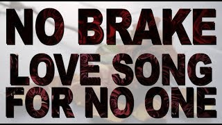 Video No Brake - Love Song For No One