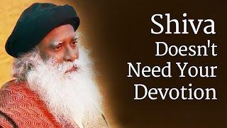 Video Shiva Doesn't Need Your Devotion | Sadhguru MP3, 3GP, MP4, WEBM, AVI, FLV Maret 2018