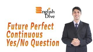Future Perfect Continuous Yes/No Question