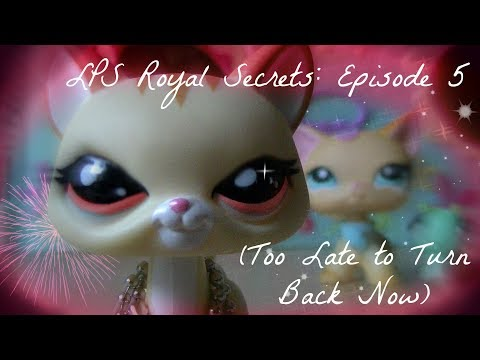 ♛ LPS: Royal Secrets (Episode #5: Too Late to Turn Back Now) *RE-UPLOAD*
