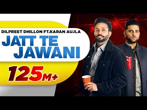 Jatt Te Jawani | Dilpreet Dhillon ft Karan Aujla | Sara Gurpal | Desi Crew | New Punjabi Songs 2021