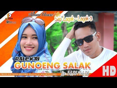 PALE KTB - GUNOENG SALAK ( Album House Mix Sep Lagak-Lagak 3 ) HD Video Quality 2018
