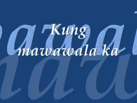 KUNG MAWAWALA KA BY OGIE ALCASID.wmv