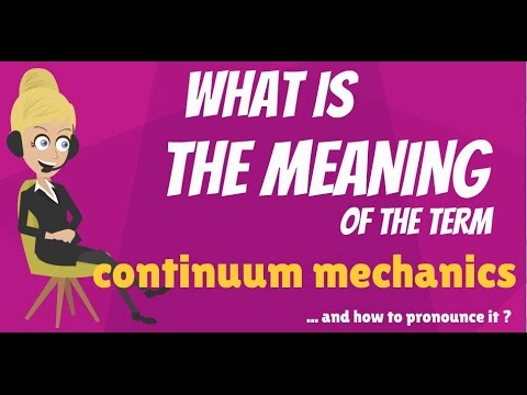 What is CONTINUUM MECHANICS? What does CONTINUUM MECHANICS mean? CONTINUUM MECHANICS explanation