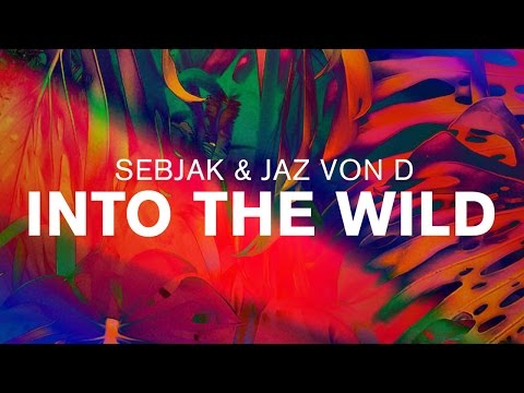wild - Sebjak & Jaz Von D - Into The Wild available now! Beatport: http://www.beatport.com/release/into-the-wild/1363753 from Ultra Music Subscribe to Ultra Music - http://www.youtube.com/subscription_...