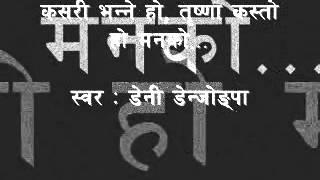 Kasari Bhanne Ho Trishna Kasto Ho   Danny Denjongpa