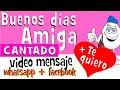 Buenos dias AMIGA CANTADO | Videos para whatsapp facebook